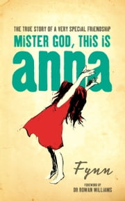 Mister God, This is Anna ebook by Fynn, Dr. Rowan Williams, Papas