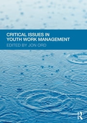 Critical Issues in Youth Work Management ebook by Jon Ord