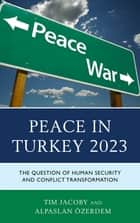 Peace in Turkey 2023 - The Question of Human Security and Conflict Transformation ebook by Tim Jacoby, Alpaslan Özerdem