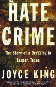 Hate Crime - The Story of a Dragging in Jasper, Texas ebook by Joyce King