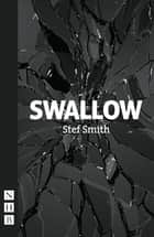 Swallow (NHB Modern Plays) ebook by Stef Smith