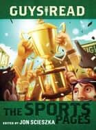 Guys Read: The Sports Pages ebook by Jon Scieszka,Dan Santat,Gordon Korman,Chris Rylander,Dan Gutman,Anne Ursu,Tim Green,Joseph Bruchac,Jacqueline Woodson