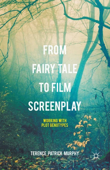 From Fairy Tale to Film Screenplay - Working with Plot Genotypes ebook by Terence Patrick Murphy