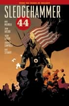 Sledgehammer 44 Volume 1 ebook by Mike Mignola, John Arcudi, Jason Latour,...