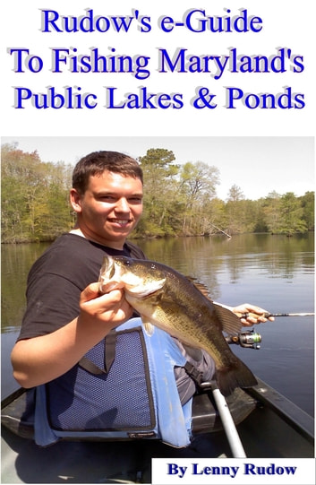 Rudow's e-Guide to Fishing Maryland's Public Lakes & Ponds ebook by Lenny Rudow