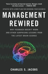 Management Rewired - Why Feedback Doesn't Work and Other Surprising Lessons fromthe Latest Brain Science ebook by Charles S. Jacobs