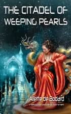 The Citadel of Weeping Pearls ebook by Aliette de Bodard