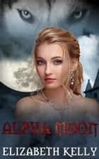 Alpha Moon (Book Four, Red Moon Series) ebook by