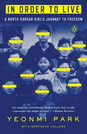 In Order to Live - A North Korean Girl's Journey to Freedom ebook by Yeonmi Park, Maryanne Vollers