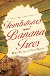 Tombstones and Banana Trees - A True Story of Revolutionary Forgiveness ebook by Medad Birungi,Craig Borlase
