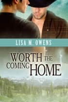 Worth the Coming Home ebook by Lisa M. Owens,Anne Cain