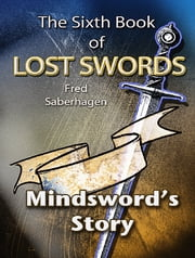 The Sixth Book Of Lost Swords - Mindsword's Story ebook by Fred Saberhagen