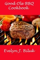 Good Ole BBQ Cookbook ebook by Dr. Evelyn J Biluk