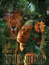 The Best of Lucius Shepard ebook by Lucius Shepard