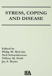 Stress, Coping, and Disease ebook by Philip Mccabe,Neil Schneiderman,Tiffany M. Field,Jay S. Skyler