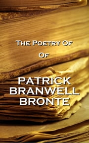 The Poetry Of Patrick Branwell Bronte ebook by Patrick Branwell Bronte
