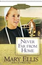 Never Far from Home ebook by Mary Ellis