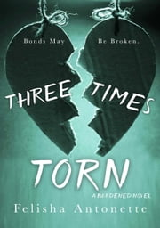 Three Times Torn - A Burdened Novel, #2 ebook by Felisha Antonette