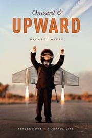 Onward and Upward - Reflections of a Joyful Life ebook by Michael Wiese