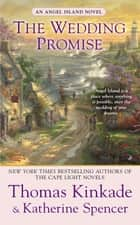 The Wedding Promise - An Angel Island Novel ebook by Thomas Kinkade, Katherine Spencer
