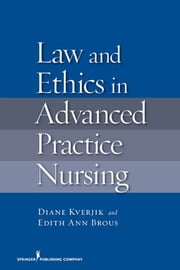 Law and Ethics in Advanced Practice Nursing ebook by Ms. Diane Kjervik, JD, RN,  MSN, FAAN,Ms. Edith Ann Brous, JD, RN, MS, MPH