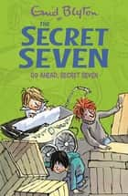 Go Ahead, Secret Seven - Book 5 ebook by Enid Blyton