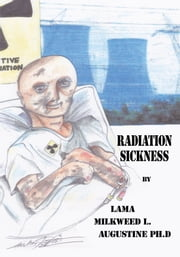 Radiation Sickness ebook by Lama Milkweed L. Augustine Ph.D
