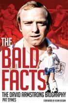 The Bald Facts - The David Armstrong Biography ebook by Pat Symes, Kevin Keegan