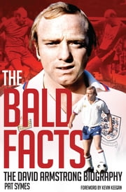The Bald Facts - The David Armstrong Biography ebook by Pat Symes,Kevin Keegan