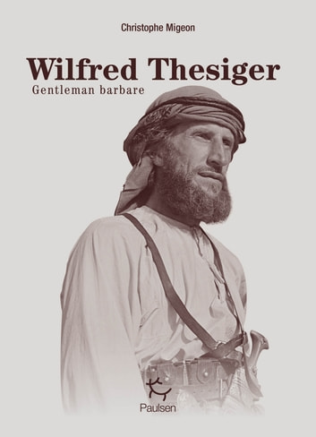 Wilfred Thesiger - Gentleman Barbare ebook by Christophe Migeon