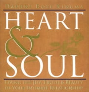 Heart & Soul - Living the Joy, Truth & Beauty of Your Intimate Relationship ebook by Kingma, Daphne Rose
