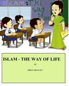 Islam: The Way of Life ebook by Abdul Ghani M V