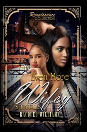 Even More Wifey Status - Renaissance Collection ebook by Racquel Williams