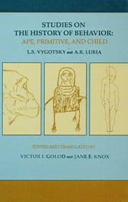 Studies on the History of Behavior - Ape, Primitive, and Child ebook by L.S. Vygotsky,A.R. Luria,Jane E. Knox,Victor I. Golod,Victor I. Golod,Jane E. Knox