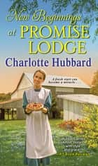 New Beginnings at Promise Lodge ebook by Charlotte Hubbard