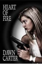 Heart of Fire ebook by Dawn Carter