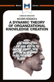 Ikujiro Nonaka's A Dynamic Theory of Organisational Knowledge Creation ebook by Stoyan Stoyanov