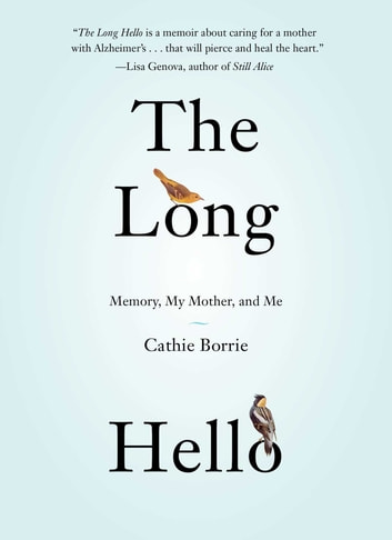 The Long Hello - Memory, My Mother, and Me ekitaplar by Cathie Borrie