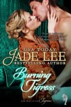 Burning Tigress (The Way of The Tigress, Book 4) ebook by Jade Lee