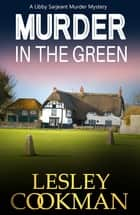 Murder in the Green - A Libby Sarjeant Murder Mystery ebook by Lesley Cookman