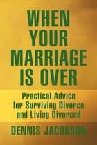 When Your Marriage Is Over ebook by Dennis Jacobson