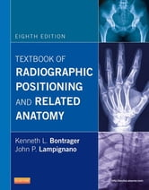 Textbook of Radiographic Positioning and Related Anatomy ebook by Kenneth L. Bontrager,John Lampignano