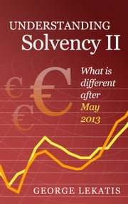 Understanding Solvency II, What is different after May 2013 ebook by George Lekatis