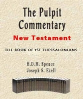 The Pulpit Commentary-Book of 1st Thessalonians ebook by Joseph Exell,H.D.M. Spence