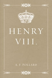 Henry VIII. ebook by A. F. Pollard