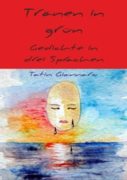 Tränen in grün - Gedichte in drei Sprachen ebook by Tatin Giannaro