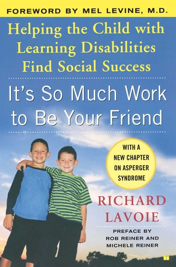 It's So Much Work to Be Your Friend - Helping the Child with Learning Disabilities Find Social Success ebook by Richard Lavoie