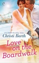 Love on the Boardwalk ebook by Christi Barth