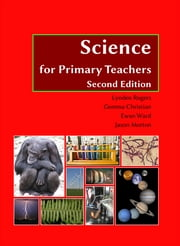Science for Primary Teachers - Second Edition ebook by Lynden Rogers,Gemma Christian,Jason Morton