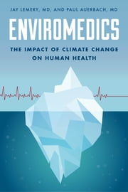 Enviromedics - The Impact of Climate Change on Human Health ebook by Jay Lemery, Paul Auerbach